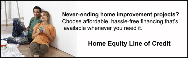 Home Equity Line of Credit. Affordable financing wherever and whenever you need it.