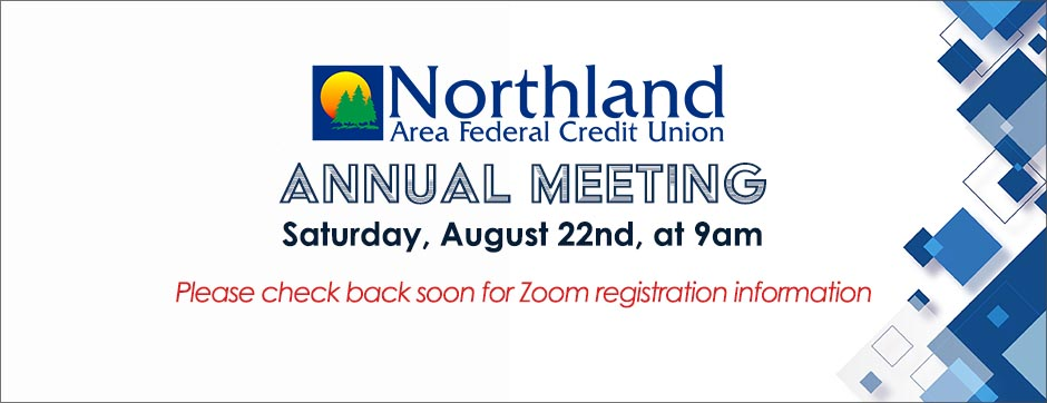 Northland's 2020 Annual Meeting will be held Aug. 22nd via Zoom.  Please check back soon for Zoom registration information