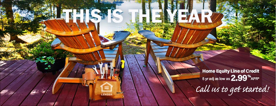 This is the year.  Call us to start your HELOC. Equal Housing Lender