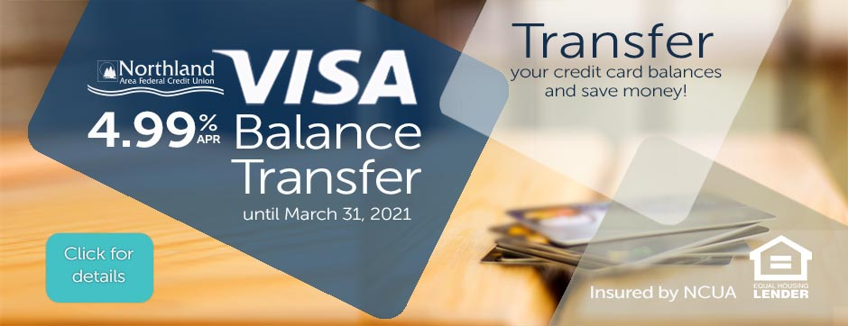 NAFCU VISA 4.99% APR VISA Balance Transfer Promo good through March 31, 2021.  Call us.  989-739-1401