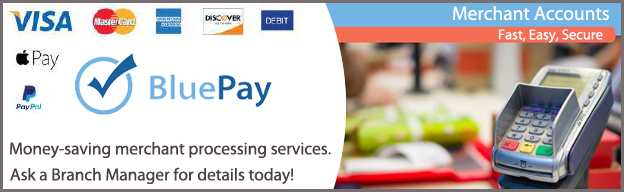 Money-saving merchant processing services through BluePay. Ask a Branch Manager for details today!